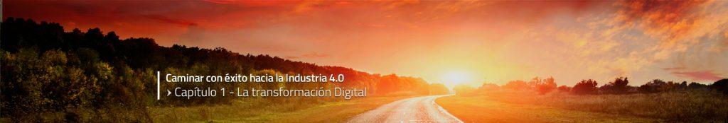 Caminar con éxito hacia la Industria 4.0: Capítulo 1 – La transformación Digital