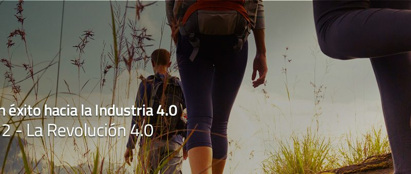 Caminar con éxito hacia la Industria 4.0: Capítulo 2 – La revolución 4.0