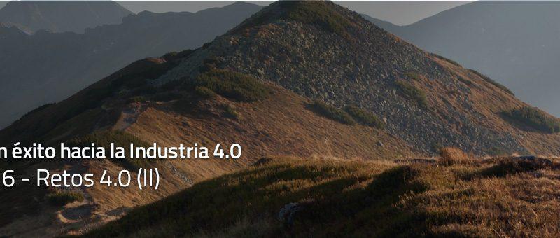 Caminar con éxito hacia la Industria 4.0: Capítulo 6 – Retos 4.0 (II)