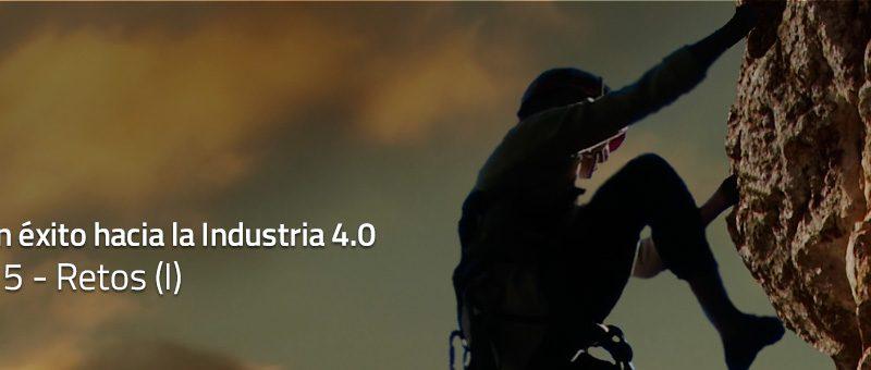 Caminar con éxito hacia la Industria 4.0: Capítulo 5 – Retos 4.0 (I)