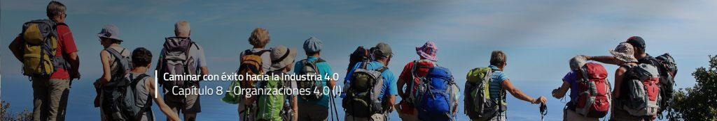 Caminar con éxito hacia la Industria 4.0: Capítulo 8 – Organizaciones 4.0 (I)