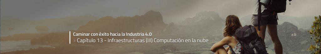 Caminar con éxito hacia la Industria 4.0: Capítulo 13 – Infraestructuras (III) Computación en la nube