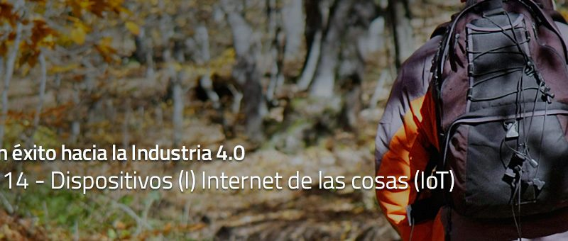 Caminar con éxito hacia la Industria 4.0: Capítulo 14 – Dispositivos (I) Internet de las cosas (IoT)