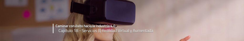 Caminar con éxito hacia la Industria 4.0: Capítulo 18 – Realidad Aumentada y Virtual