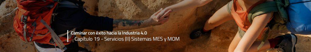 Caminar con éxito hacia la Industria 4.0: Capítulo 19 – Sistemas MES y MOM