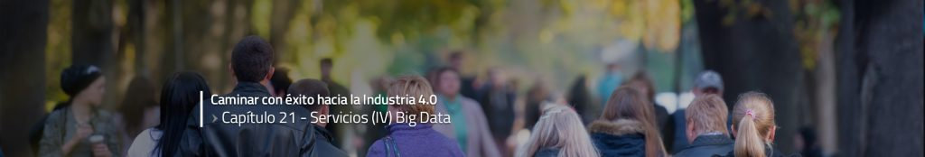 Caminar con éxito hacia la Industria 4.0: Capítulo 21 – Big Data