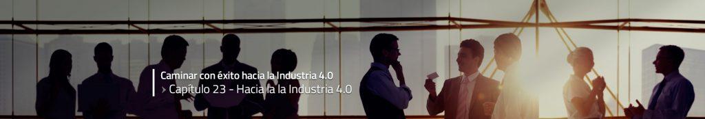 Caminar con éxito hacia la Industria 4.0: Capítulo 23 – Hacia la la Industria 4.0