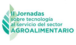 II Jornadas sobre Tecnología al Servicio del Sector Agroalimentario