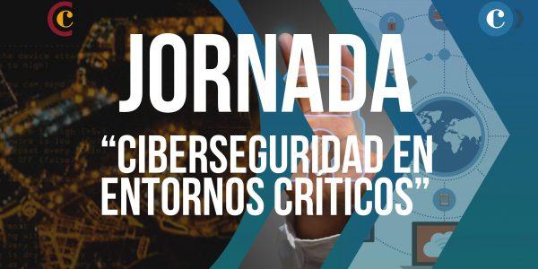 """Jornada """"Ciberseguridad en Entornos Críticos"""" – Parte 2"""