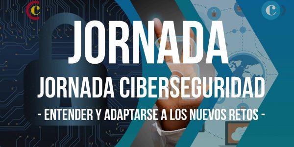 """Jornada """"Ciberseguridad – Cómo entender y adaptarse a los nuevos retos"""" – Parte 1"""