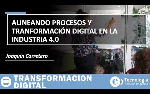 Alineando procesos y transformación digital en la Industria 4.0 | Joaquin Carretero