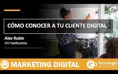 Cómo conocer a tu cliente digital | Alex Rubio