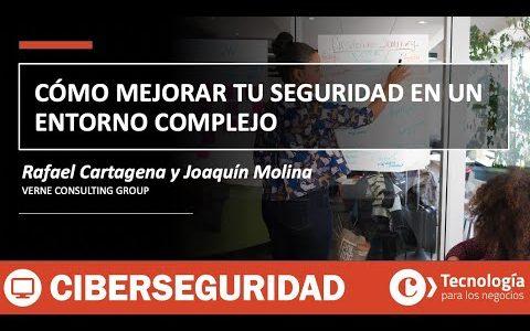 Cómo mejorar tu SEGURIDAD en un entorno complejo | Rafael Cartagena y Joaquin Molina