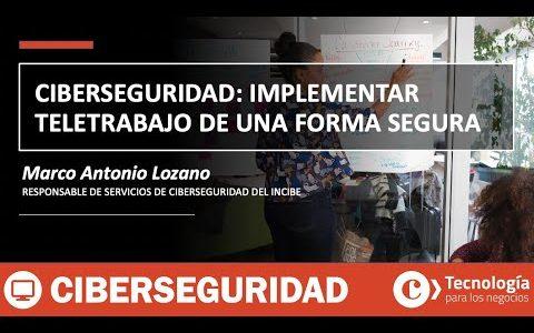 Ciberseguridad: IMPLEMENTAR TELETRABAJO de una forma SEGURA | Marco Antonio Lozano