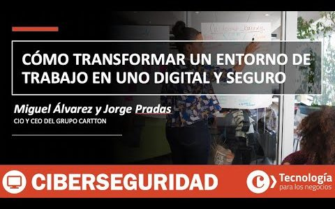 Cómo TRANSFORMAR un entorno de trabajo actual en uno DIGITAL Y SEGURO | Miguel Álvarez-Jorge Pradas