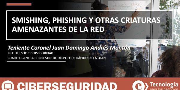 Smishing, Phishing y otras criaturas amenazantes de la red | TCol. Juan Domingo Andrés Montón